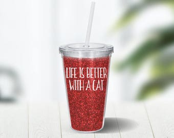 Life Is Better With A Cat Glitter Tumbler 16 Ounce Double Wall Acrylic Cup and Straw