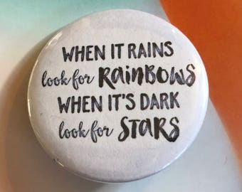 When it Rains Look for Rainbows Pinback Button, Inspirational Quote Magnet, Buttons with Quotes, Punk Pin, Keychains, Backpack Pins, Stars