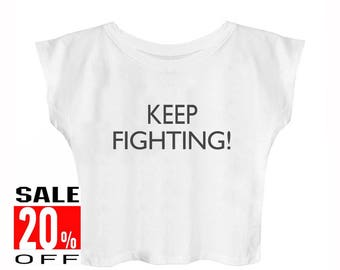 Keep Fighting shirt funny top funny graphic shirt cool tshirt  tumblr crop top cute shirt women shirt crop top cropped shirt teen shirts