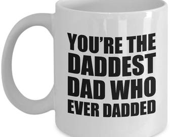 Daddest Who Ever Dadded Funny Mug Gift for Dad Father's Day Father Sarcastic Birthday Coffee Cup