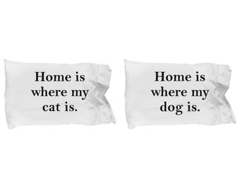 Home is Where My Dog Is and Cat Is Pillow Case(s) SET OF TWO Gift for Animal Lover Funny Rescue Pets
