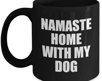 Namaste Home with My Dog Mug Gift for Animal Lover Funny Rescue Dog Pets Coffee Cup