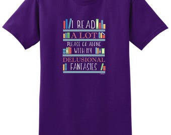 I Read A Lot Please Go Along With My Delusional Fantasies T-Shirt 2000 - WRS-816