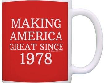 Funny Birthday Gift Idea Making America Great Since 1978 40th Birthday Mug - M11-2683