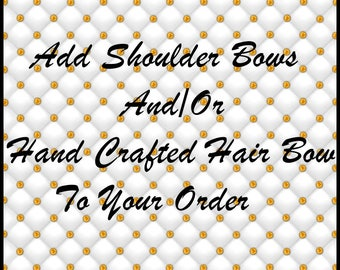Add Shoulder Bows And/Or Handcrafted Hair Bow To Your Order