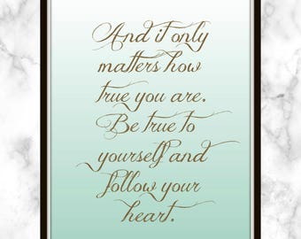 And it only matters how true you are. Be true to yourself and follow your heart. - Hilary Duff - Lyrics - Print - Someone's watching over me