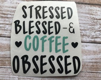 Stressed Blessed & Coffee Obsessed Decal Car Laptop Wine Glass Sticker