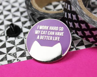 Enamel pin cat lover gift for her, Enamel pins, Lapel pin, Cat pins, I work hard so my cat can have a better life pin badge
