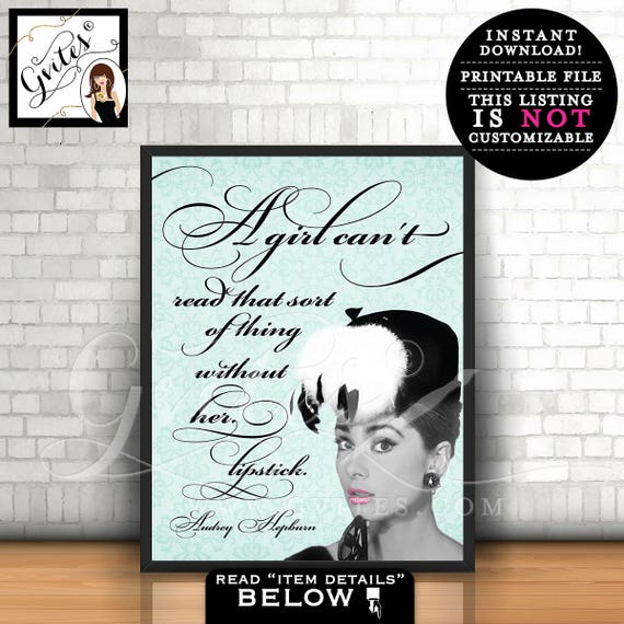 Audrey Hepburn quote poster sign, wall art home decor, printable Audrey A girl can't read that sort of thing without her lipstick, 8x10.
