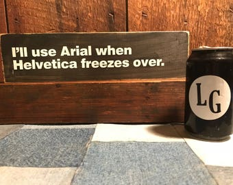 """Primitive """"I'll Use Arial When Helvetica Freezes Over"""""""