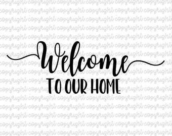 Welcome to our home - SVG DXF cut file - silhouette - cameo - cricut - home decor