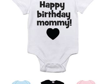 Happy Birthday Mommy - baby bodysuit - children's clothing - gift for mommy's birthday - baby shirt - girl or boy - size and color choice