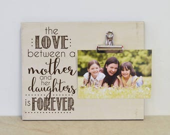 Valentines Day Gift For Mom, Custom Picture Frame  {Love Between A Mother and Her Daughters Is Forever}  Birthday Gift For Mom, Gift For Her