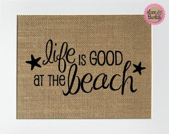 UNFRAMED Life Is Good At The Beach / Burlap Print Sign 5x7 8x10 / Rustic Vintage Shabby Chic Country Home Decor Love House Sign