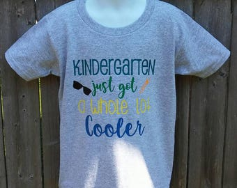Kindergarten Just Got a Whole Lot Cooler *back to school shirt* size 5T