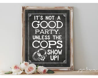 Instant 'It's not a GOOD party unless the COPS show up!' Printable 8x10, 11x14 Chalkboard Wedding OR Event Printable Sign