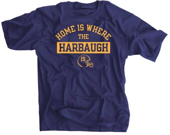 Home is Where the Harbaugh Is Shirt Maize Blue Jim Harbaugh