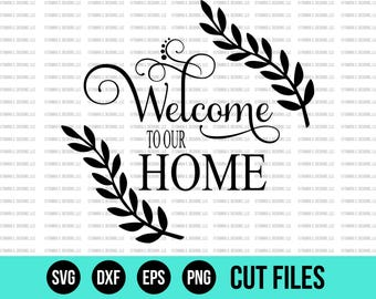 Welcome To Our Home - Laurels - SVG - SVG Files - DXF - Cricut Files - Silhouette Files - Wood Sign Design - Cuttable Files