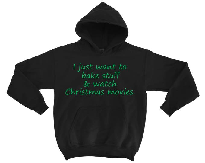I just want to bake stuff and watch movies hoodie . Ladies Christmas sweatshirt with front pockets . Warm pockets . Xmas party sweatshirt.