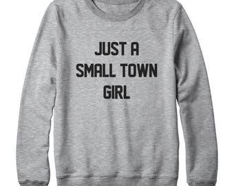 Just A Small Town Girl Shirt Funny Graphic Sweatshirt Quote Tumblr Grunge Fashion Shirt Oversized Jumper Sweatshirt Women Sweatshirt Men