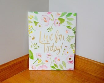 Live for Today Sign - Canvas Painting - Canvas Wall Art - Gift for Her - Quote Canvas - Flower Painting - Home Decor - Floral Letter Canvas