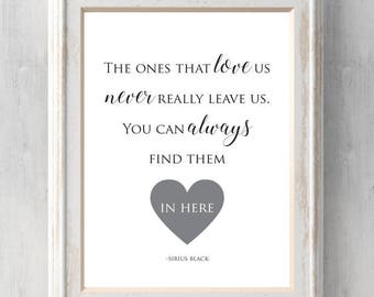 The ones that love us Print. Sirius Black. Harry Potter. Never really leave us. You can always find them here. All Prints BUY 2 GET 1 FREE!