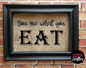 You Are What You Eat Burlap Sign - Burlap Decor Sign - Farmhouse Decor - Country Decor - Dining Room Decor