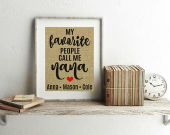My Favorite People Call Me Nana - Burlap Print - Personalized Nana Gift - Gifts For Nana - My Favorite People Call Me - Grandkids Names