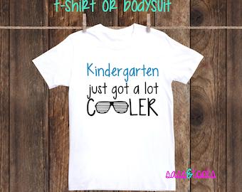 Kindergarten just got a lot cooler First day of school shirt boy
