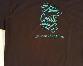 Create Your Own Happiness Custom made Graphic T-Shirt