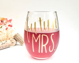 Future Mrs, stemless wine glass, wine glass, engagement, wedding, gift for her, birthday, bridal shower, bridal party, custom, personalized