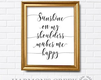 Sunshine on my shoulders makes me happy, black and white decor, 8 x 10, 11 x 14, 16 x 20 print - HC 70