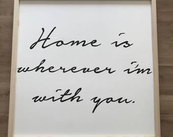 Handmade Sign- 'Home is wherever i'm with you'