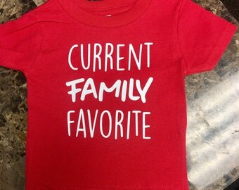 Current Family Favorite tshirt or onesie