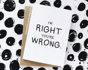 Funny Apology Card - Funny Anniversary Card - Funny Make Up Card - Funny Just Because Card - I'm Right You're Wrong.