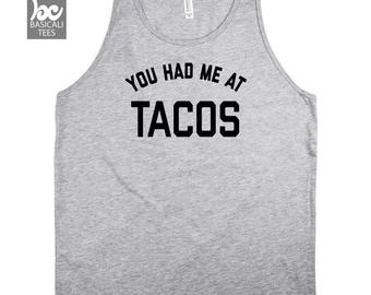 You Had Me At Tacos Shirt | Available in Unisex Ladies & Mens Unisex Tank Tops | Taco Shirt | Funny TShirt | Funny Taco Shirt | Funny Tanks