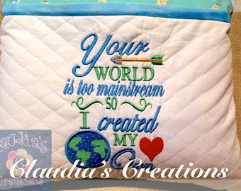 Your World is too Mainstream Embroidery Saying, So I created my own pillow verse