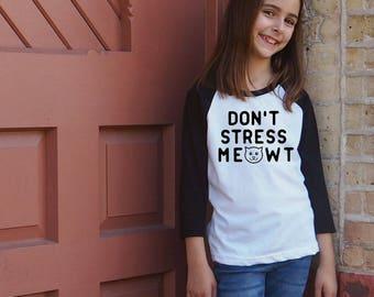 Don't Stress Meowt - Kids Cat Shirt - Funny Animal T Shirt - Kids Clothing - Girl Raglans - Kids Graphic Tee - Gift for Girl