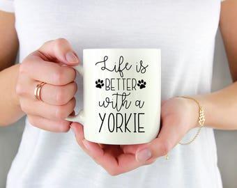 Yorkie Mug, Dog Mug, Life is Better with a Yorkie Mug, Yorkie Gift, Yorkie Mom, Dad, Custom Mug, Personalized, Ceramic Coffee Mug, Dog Mom
