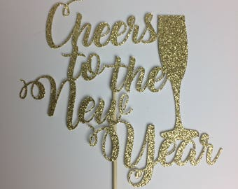 Cheers to the New Year Cake Topper ~  glitter ~ Happy New Year ~ New Year's Eve ~ party ~ gold glitter ~ Cheers ~ champagne