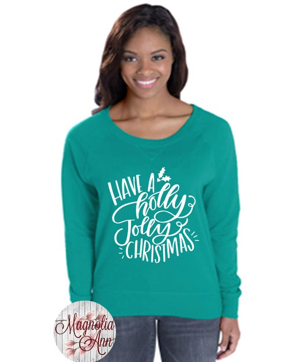 Have A Holly Jolly Christmas French Terry Pullover Sweatshirt, Small-4X, Plus Size Clothing, Christmas Sweater, Christmas Pullover