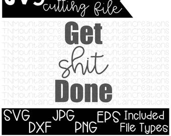 Get Shit Done SVG File, Get Shit Done, Cutting File, Silhouette, Cricut, PNG, DXF
