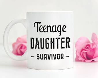 Dad Coffee Mug, Mom Birthday Mug, Funny Dad Coffee Mug, Teenage Daughter Survivor, Teenage Daughter Survivor Mug, Funny Mom Mug