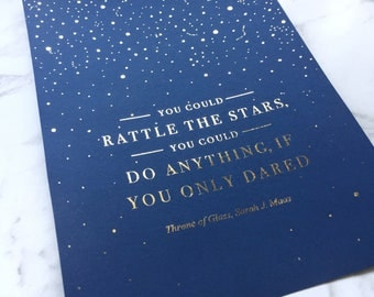 """You Could Rattle the Stars- Sarah J Maas 5 x 7"""" // Real Gold Foil Physical Print. Inspirational book quote, Throne of Glass, home decor art"""