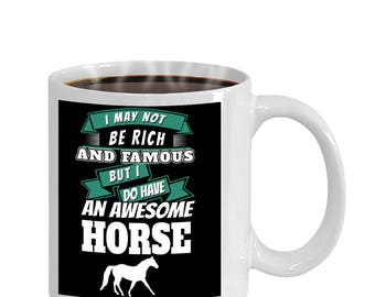 I May Not Be Rich And Famous But I Have An Awesome Horse Gift Mug