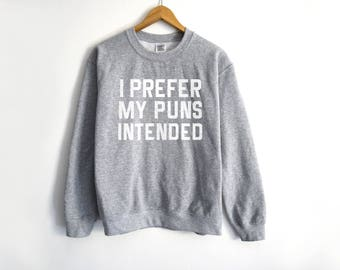 I Prefer My Puns Intented Sweater - Funny Sweater - Trendy Sweater - Puns Sweater - Funny Grammer Shirt - Grammer Shirt - Funny Tees - Puns