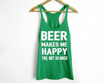 Beer Makes Me Happy Tank - St Patrick's Day Shirt - St Patty's Shirt - Shamrock Shirt - Irish Shirt - Day Drinking Shirt - Beer Shirt