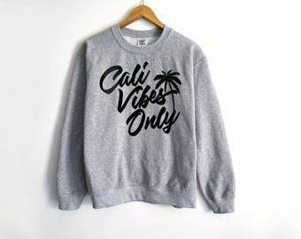 Cali Vibes Only Sweatshirt - Cali Sweatshirt - California Shirt - Surf Shirt - California Sweater - Weed Shirt - Stoner Shirt - Travel Shirt