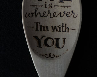 Wood Burned Spoon- Home is Wherever I'm with You