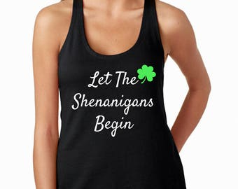 Let the shenanigans begin, st patricks day shirt women, st pattys day, shenanigans, shamrock tank, shenanigans shirt, shamrock tank top